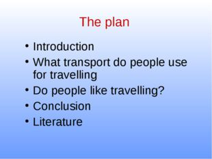 The plan Introduction What transport do people use for travelling Do people l