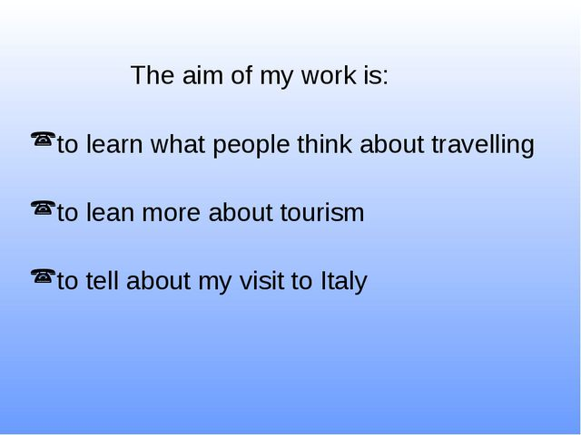 The aim of my work is: to learn what people think about travelling to lean m...