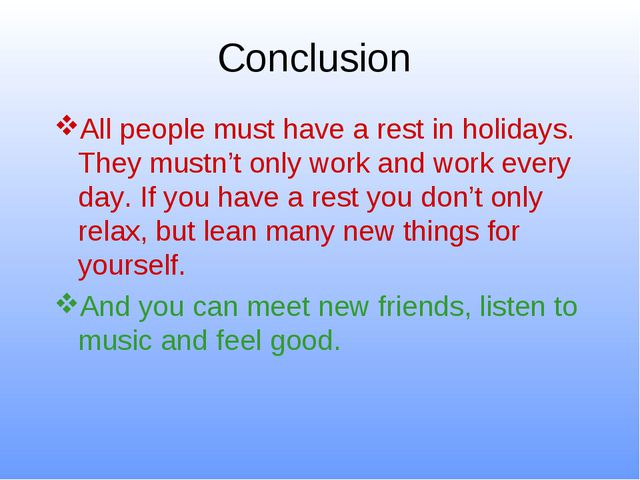Conclusion All people must have a rest in holidays. They mustn't only work an...