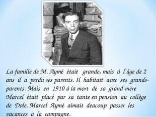 La famille de M. Aymé était grande, mais à l`âge de 2 ans il a perdu ses pare