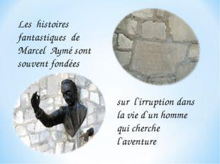Les histoires fantastiques de Marcel Aymé sont souvent fondées sur l`irruptio