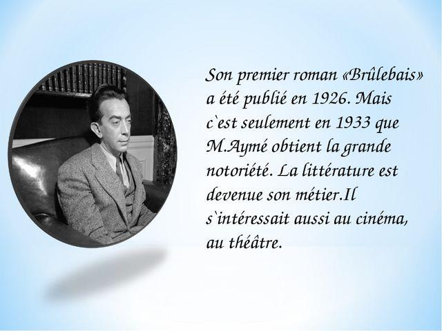 Son premier roman «Brûlebais» a été publié en 1926. Mais c`est seulement en 1...