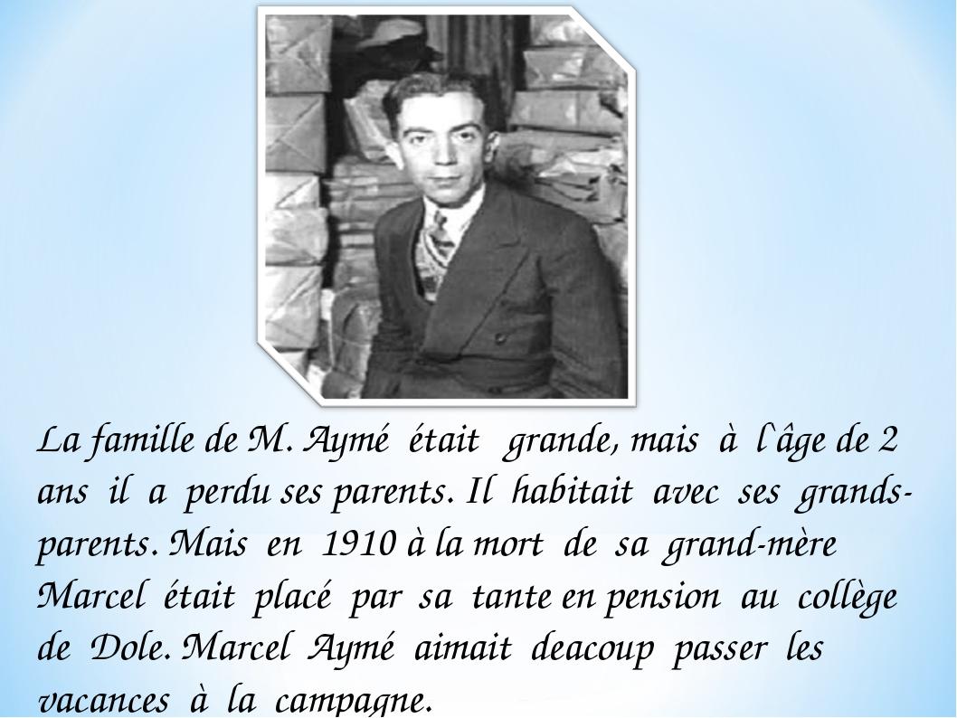 La famille de M. Aymé était grande, mais à l`âge de 2 ans il a perdu ses pare...