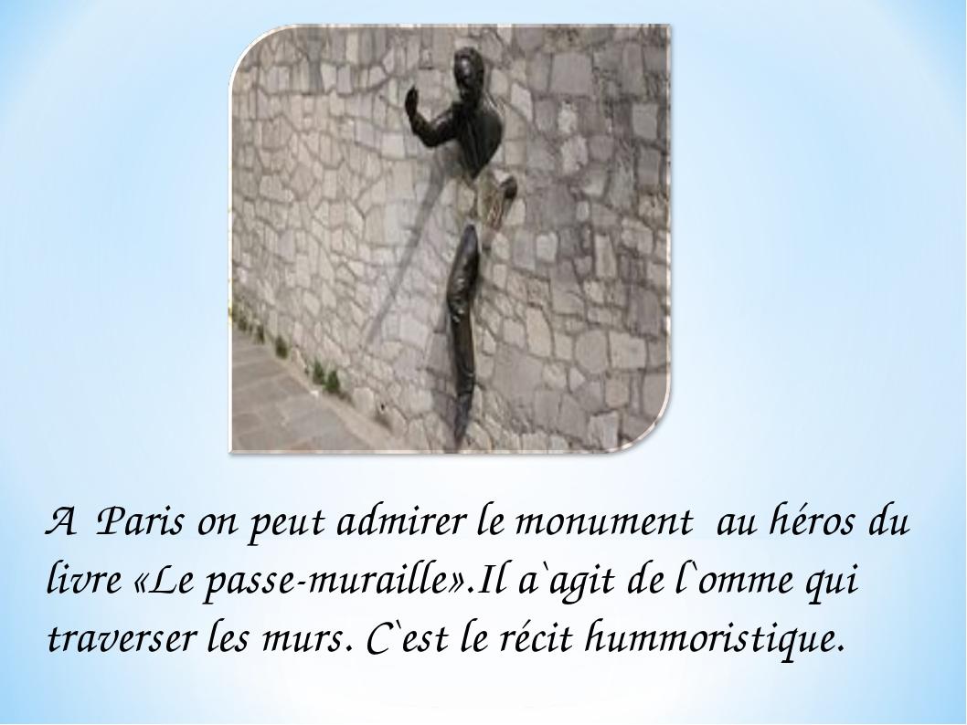 A Paris on peut admirer le monument au héros du livre «Le passe-muraille».Il...