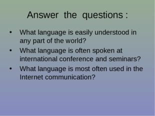 Answer the questions : What language is easily understood in any part of the
