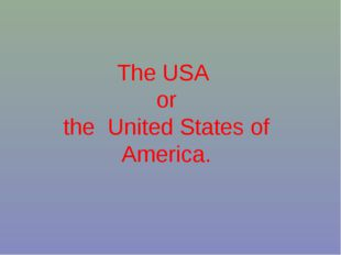 The USA or the United States of America.