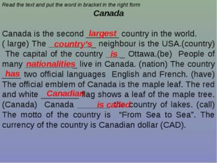 Read the text and put the word in bracket in the right form Canada Canada is
