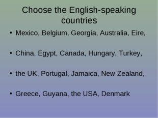 Choose the English-speaking countries Mexico, Belgium, Georgia, Australia, Ei