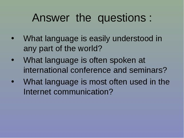 Answer the questions : What language is easily understood in any part of the...