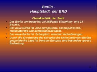 Berlin - Hauptstadt der BRD Charakteristik der Stadt Das Berlin von heute hat