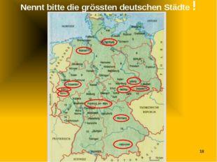 Nennt bitte die grössten deutschen Städte !