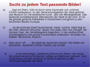 Sucht zu jedem Text passende Bilder! ….liegt am Rhein. Köln ist durch seine K