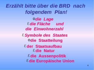 Erzählt bitte über die BRD nach folgendem Plan! die Lage die Fläche und die E