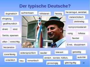 Der typische Deutsche? dogmatisch ehrgeizig hilfsbereit fleissig ehrlich , ko
