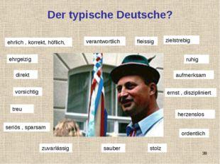 Der typische Deutsche? ehrgeizig verantwortlich fleissig ehrlich , korrekt, h
