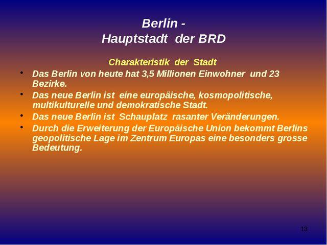 Berlin - Hauptstadt der BRD Charakteristik der Stadt Das Berlin von heute hat...