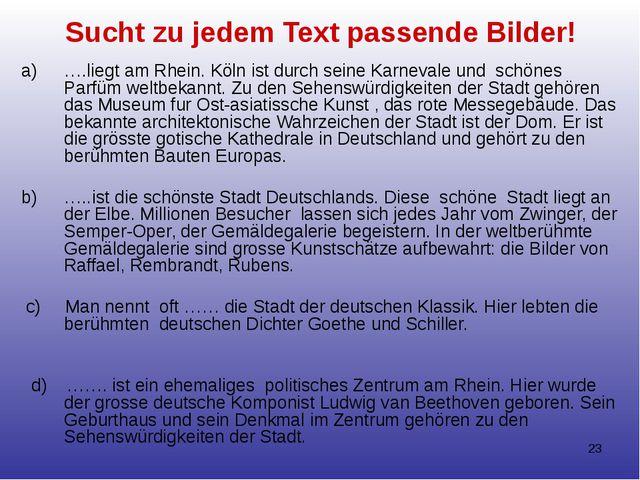Sucht zu jedem Text passende Bilder! ….liegt am Rhein. Köln ist durch seine K...