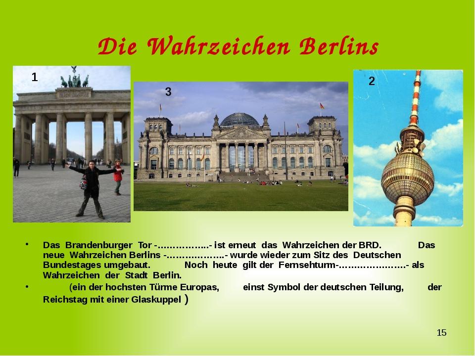 Die Wahrzeichen Berlins Das Brandenburger Tor -……………..- ist erneut das Wahrze...
