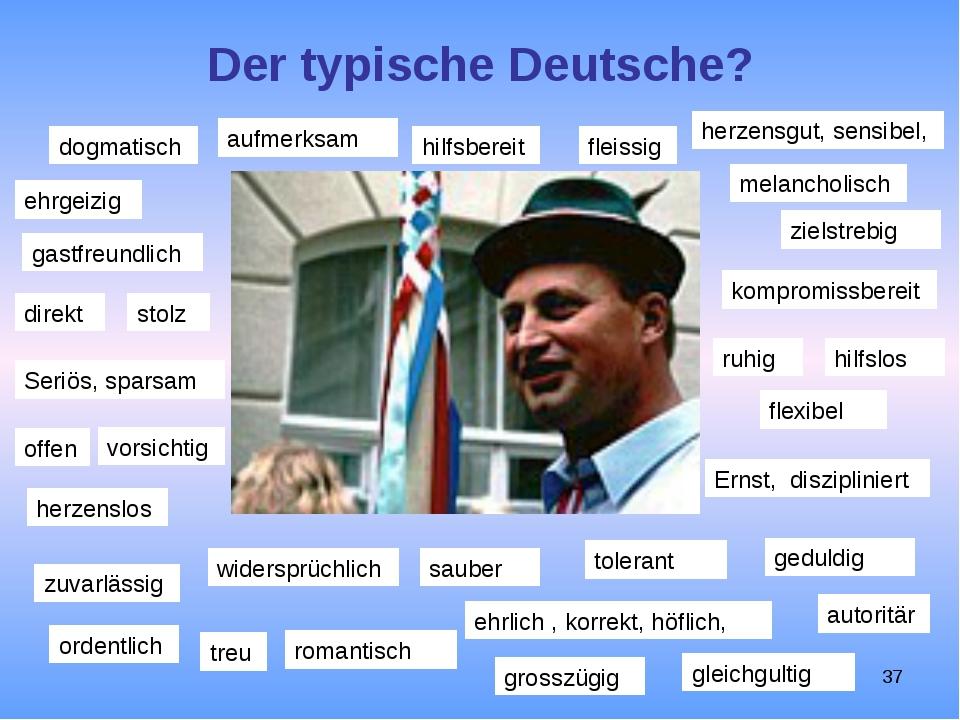Der typische Deutsche? dogmatisch ehrgeizig hilfsbereit fleissig ehrlich , ko...