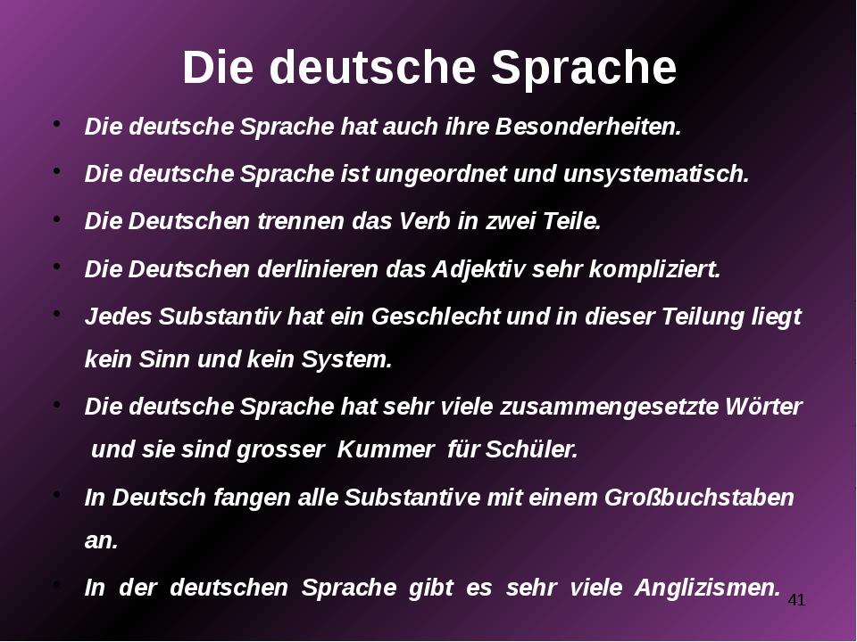 Die deutsche Sprache Die deutsche Sprache hat auch ihre Besonderheiten. Die d...