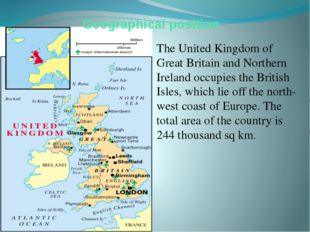 Geographical position The United Kingdom of Great Britain and Northern Irelan