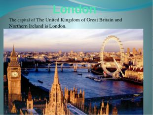 London The capital of The United Kingdom of Great Britain and Northern Irelan