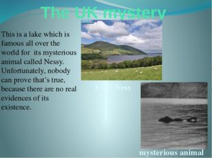 The UK mystery This is a lake which is famous all over the world for its myst