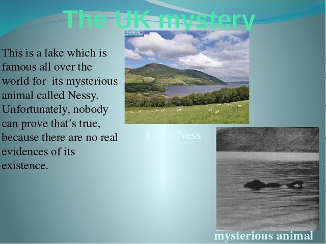 The UK mystery This is a lake which is famous all over the world for its myst...