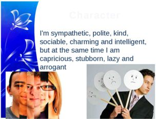 Character I'm sympathetic, polite, kind, sociable, charming and intelligent,