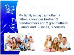 My Family My family is big : a mother, a father, a younger brother, 2 grandmo