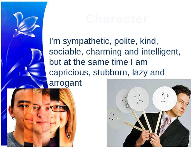 Character I'm sympathetic, polite, kind, sociable, charming and intelligent,...