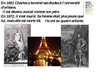 En 1651 Charles a terminé ses études à l'université d'orléans. Il est devenu