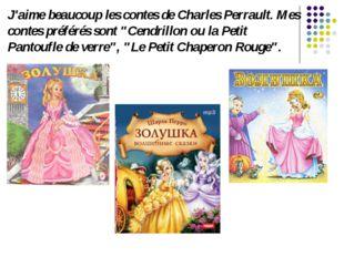 """J'aime beaucoup les contes de Charles Perrault. Mes contes préférés sont """"Cen"""