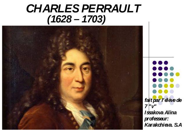 "CHARLES PERRAULT (1628 – 1703) fait par l'élève de 7 ""v"" Issakova Alina profe..."