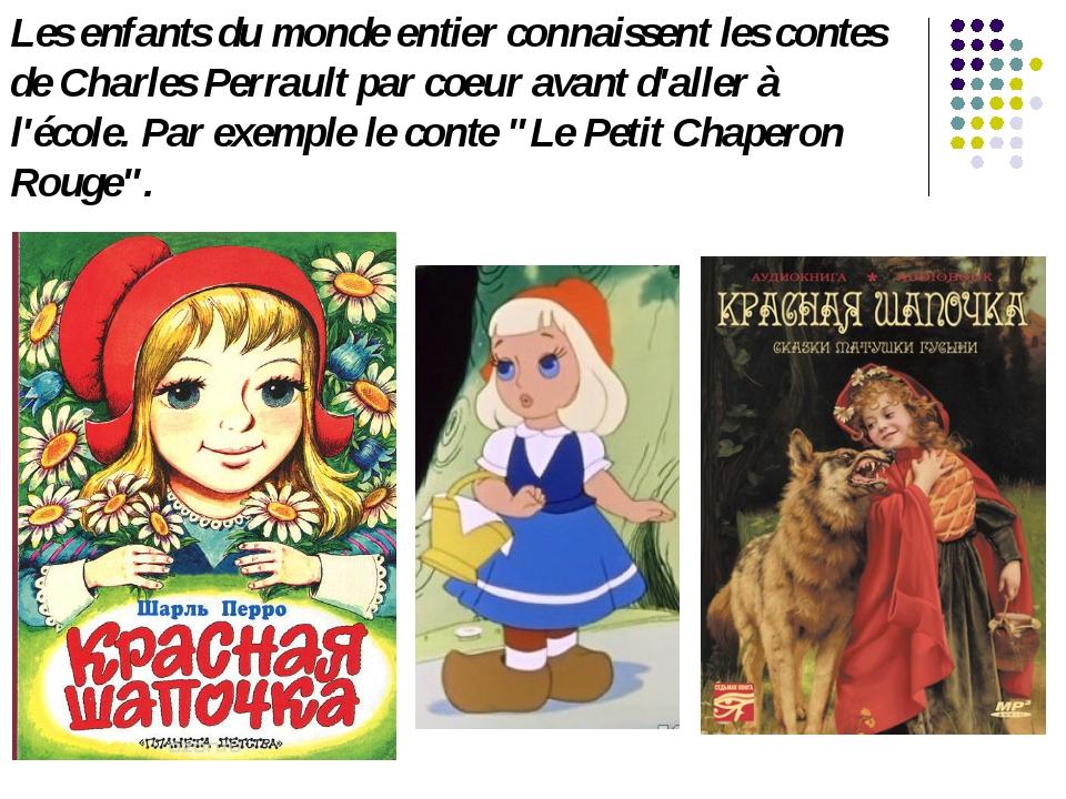 Les enfants du monde entier connaissent les contes de Charles Perrault par co...