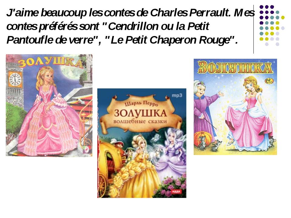 """J'aime beaucoup les contes de Charles Perrault. Mes contes préférés sont """"Cen..."""