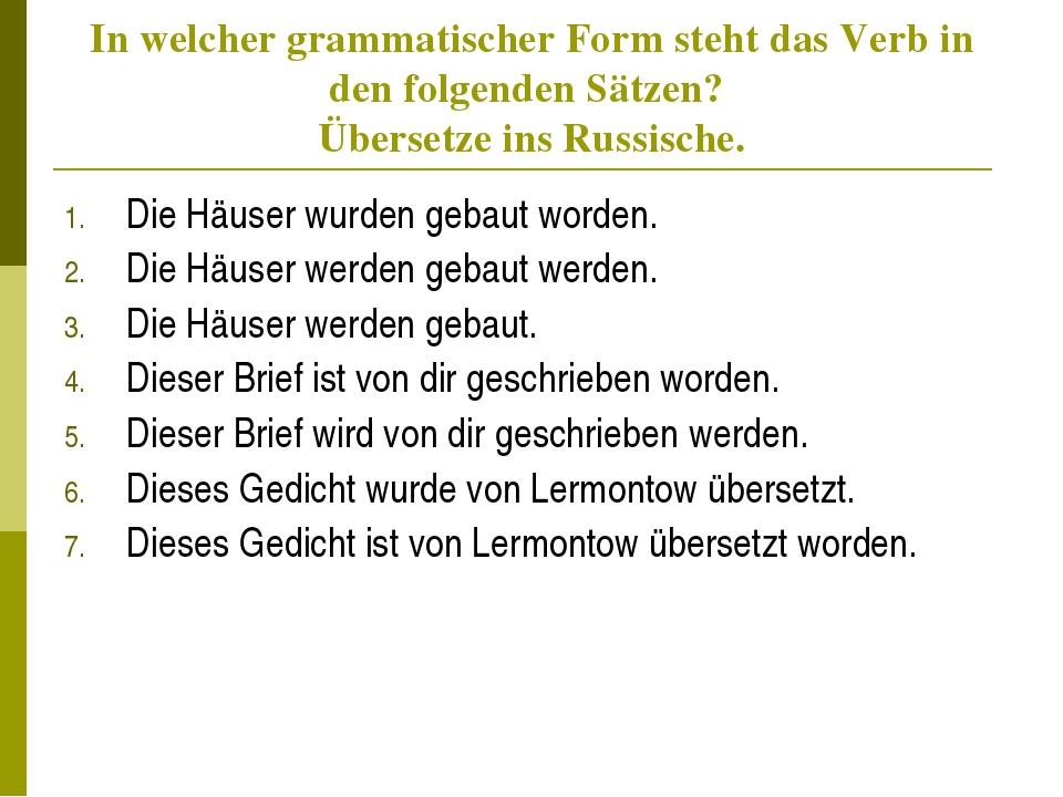 In welcher grammatischer Form steht das Verb in den folgenden Sätzen? Überset...