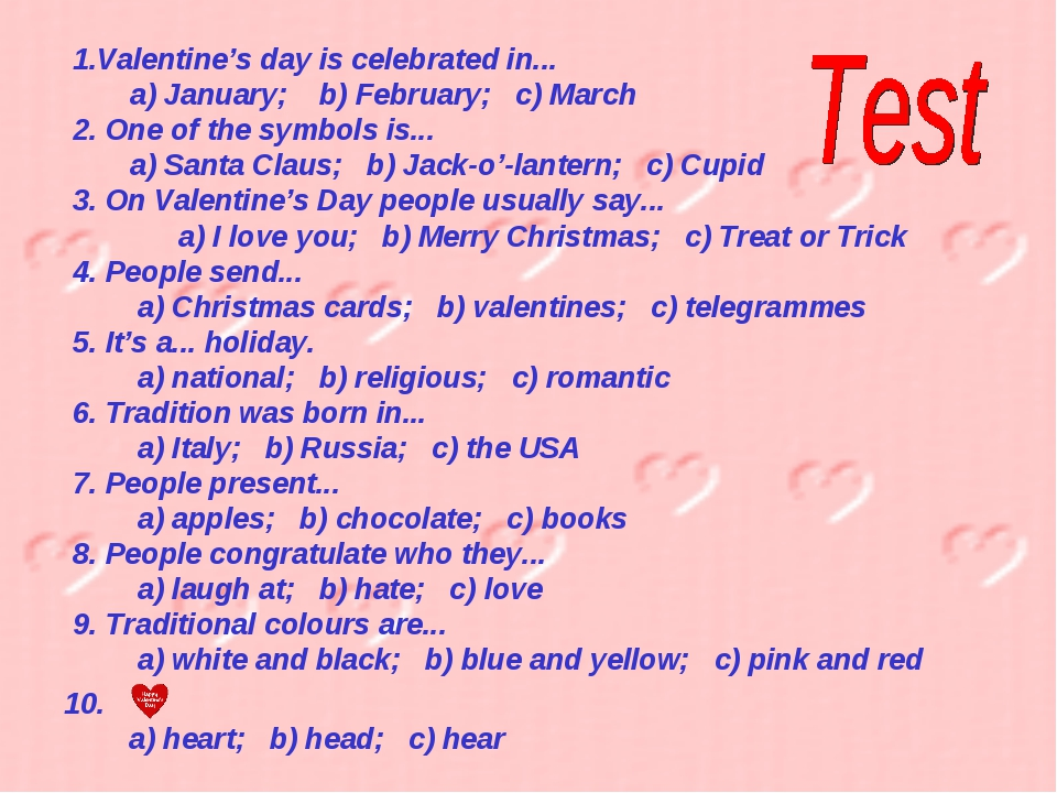 Valentine's day is celebrated in... a) January; b) February; c) March 2. One...
