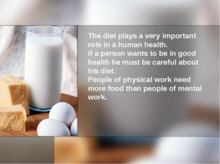 The diet plays a very important role in a human health. If a person wants to