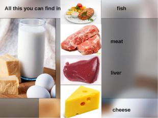 All this you can find in fish meat liver cheese