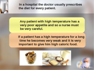 In a hospital the doctor usually prescribes the diet for every patient. Any