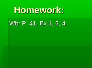 Homework: Wb: P. 41, Ex.1, 2, 4.