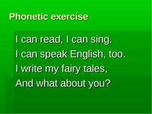 Phonetic exercise I can read, I can sing. I can speak English, too. I write m