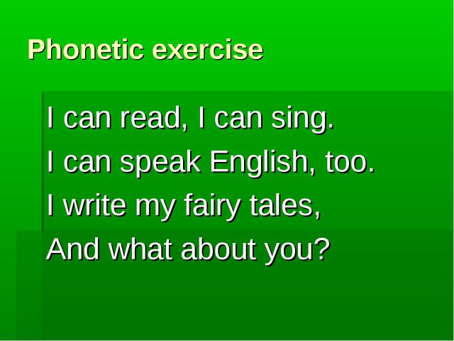 Phonetic exercise I can read, I can sing. I can speak English, too. I write m...