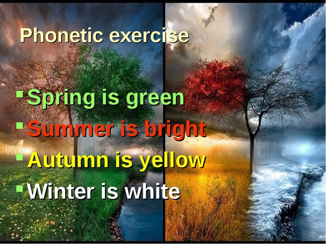 Phonetic exercise Spring is green Summer is bright Autumn is yellow Winter is...