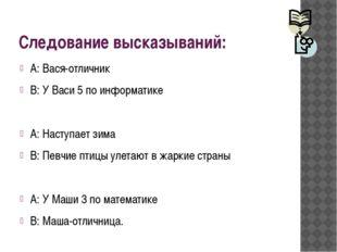 Следование высказываний: А: Вася-отличник В: У Васи 5 по информатике А: Насту