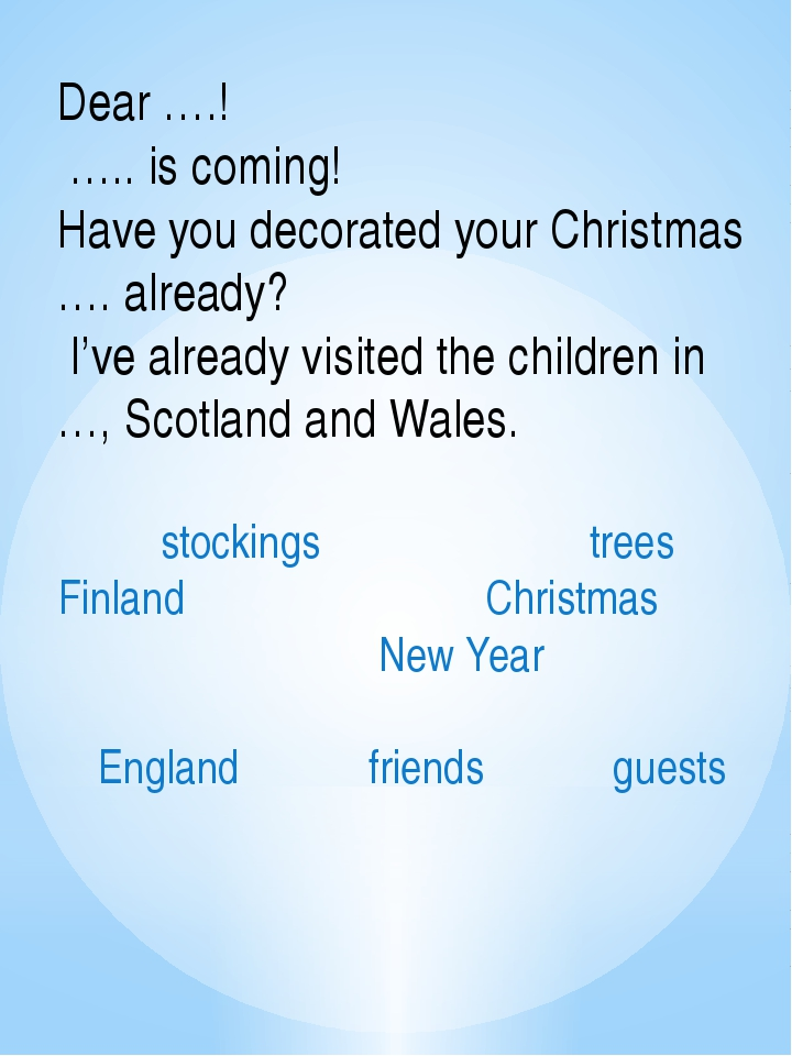 Dear ….! ….. is coming! Have you decorated your Christmas …. already? I've a...