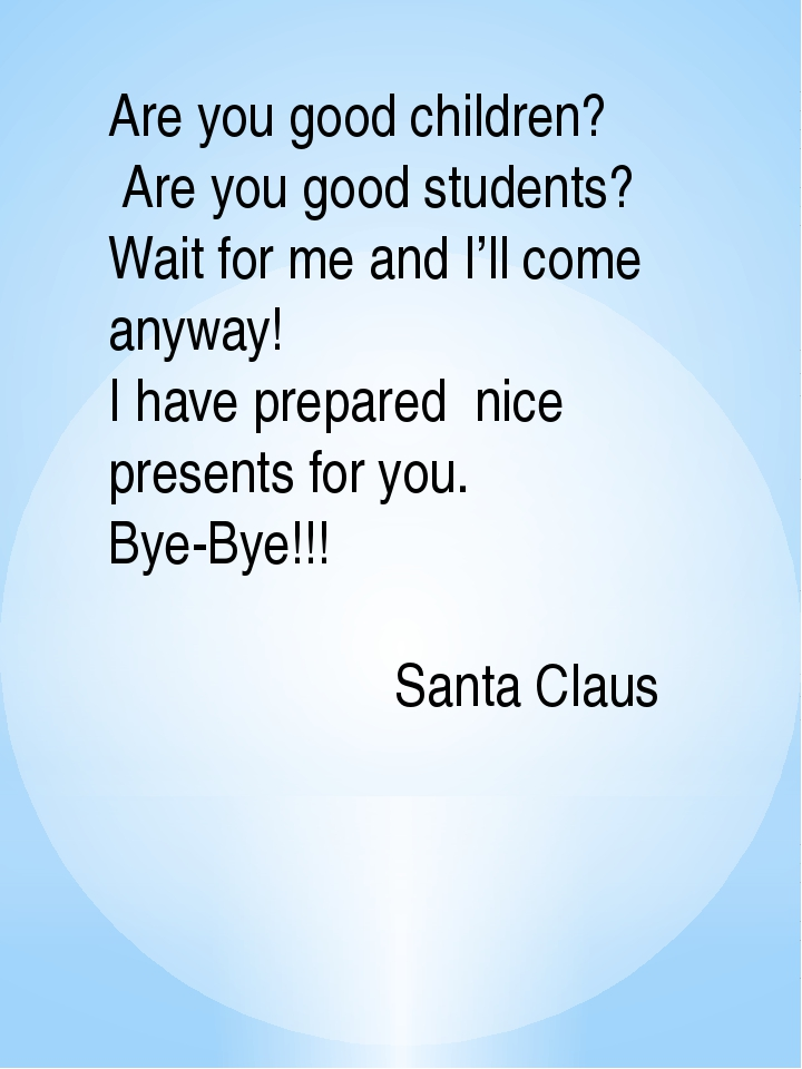Are you good children? Are you good students? Wait for me and I'll come anywa...