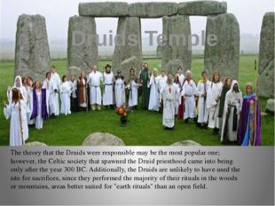 Druids Temple The theory that the Druids were responsible may be the most pop