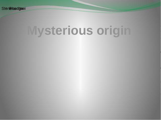Mysterious origin
